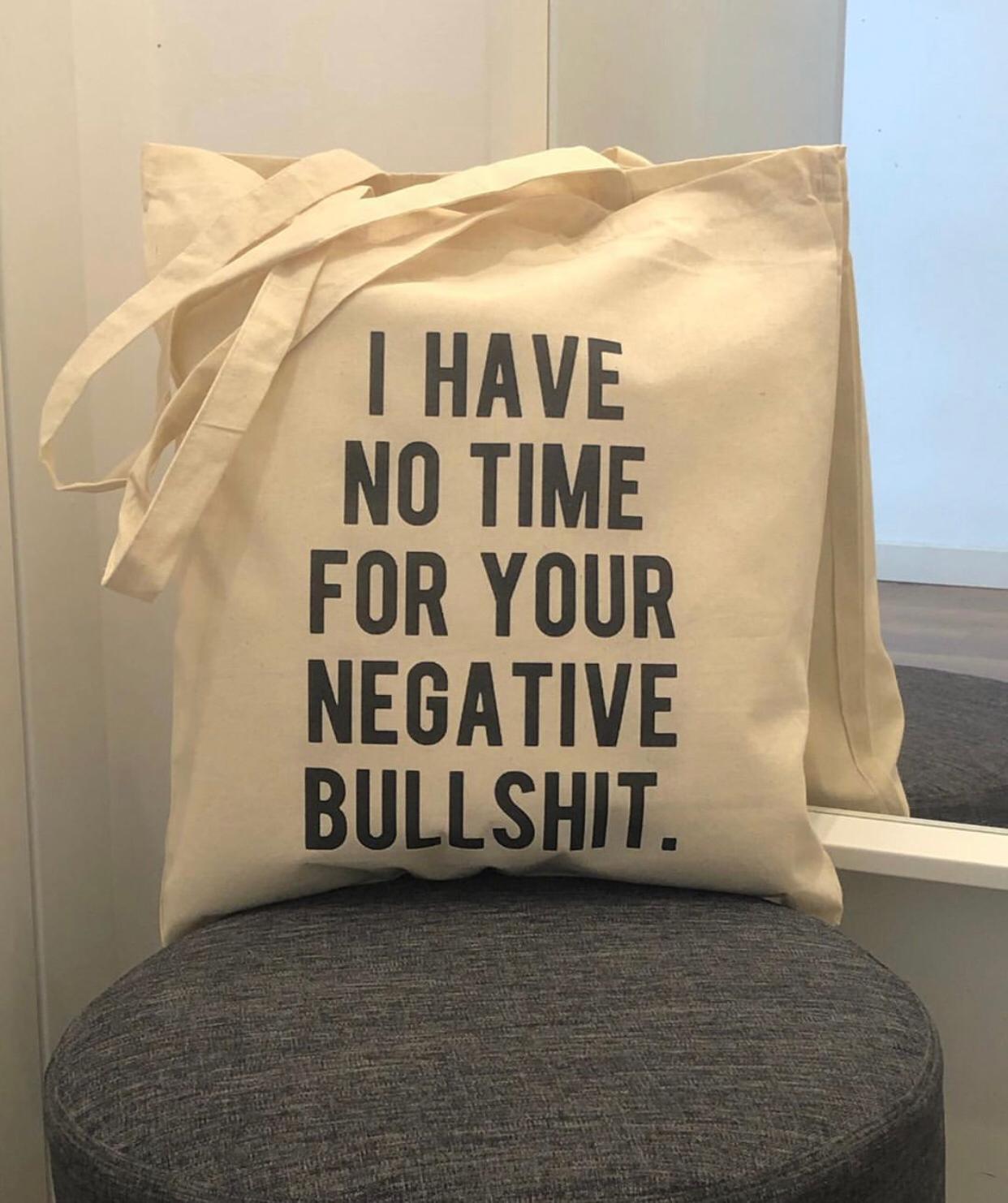 "Tote Bag ""I have no time for your negative bullshit"""